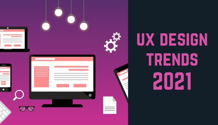 UX Design Trends 2021